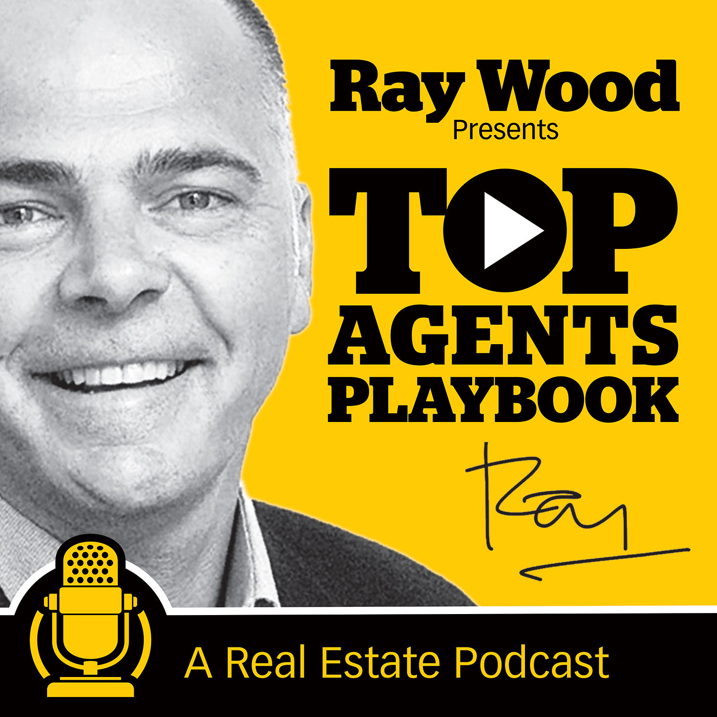 Top Agents Playbook: The Podcast For Real Estate Agents Presented by Ray Wood
